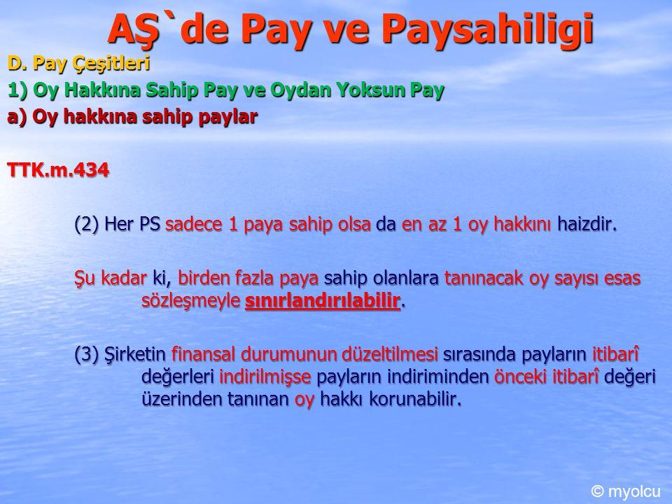 AŞ`de Pay ve Paysahiligi D. Pay Çeşitleri 1) Oy Hakkına Sahip Pay ve Oydan Yoksun Pay a) Oy hakkına sahip paylar TTK.m.434 (2) Her PS sadece 1 paya sa