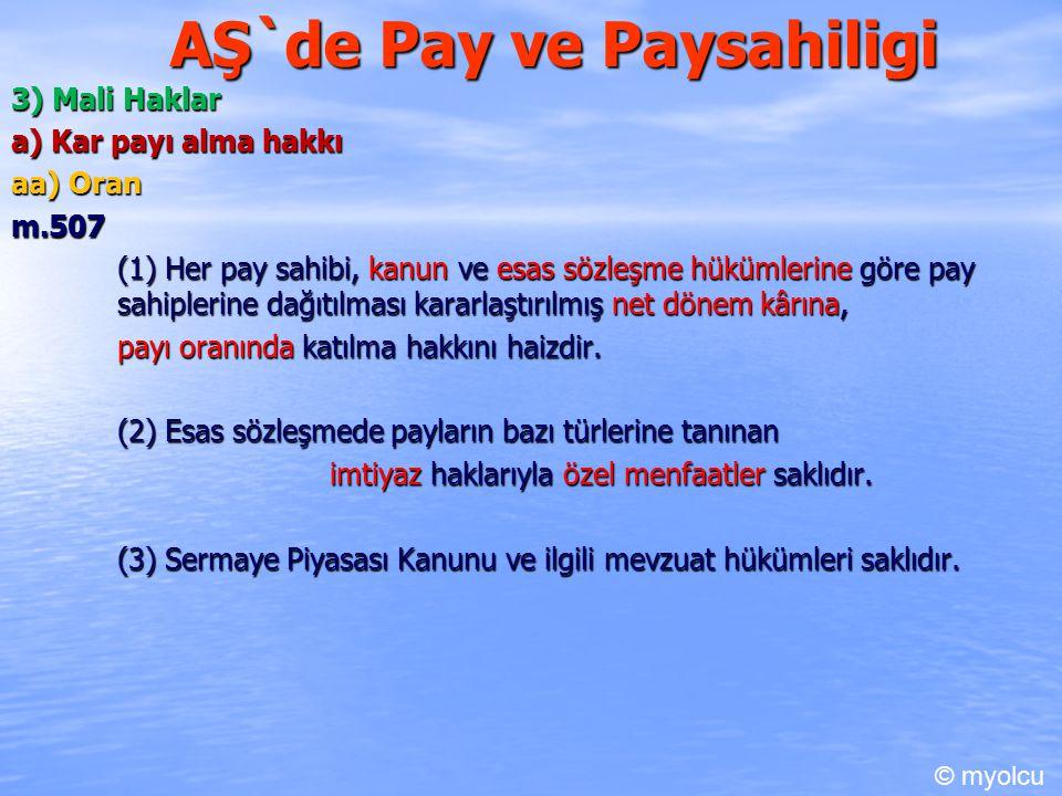 AŞ`de Pay ve Paysahiligi 3) Mali Haklar a) Kar payı alma hakkı aa) Oran m.507 m.507 (1) Her pay sahibi, kanun ve esas sözleşme hükümlerine göre pay sahiplerine dağıtılması kararlaştırılmış net dönem kârına, payı oranında katılma hakkını haizdir.