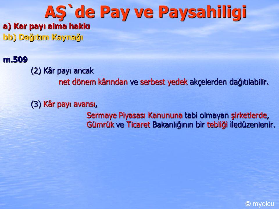 AŞ`de Pay ve Paysahiligi a) Kar payı alma hakkı bb) Dağıtım Kaynağı m.509 (2) Kâr payı ancak net dönem kârından ve serbest yedek akçelerden dağıtılabilir.