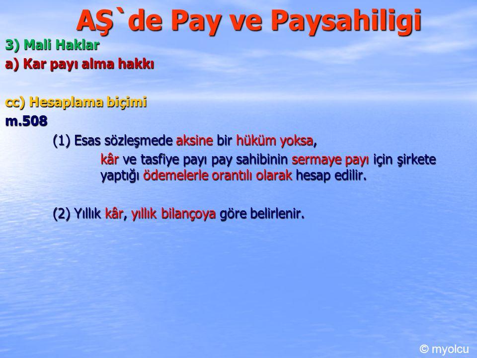 AŞ`de Pay ve Paysahiligi 3) Mali Haklar a) Kar payı alma hakkı cc) Hesaplama biçimi m.508 (1) Esas sözleşmede aksine bir hüküm yoksa, kâr ve tasfiye payı pay sahibinin sermaye payı için şirkete yaptığı ödemelerle orantılı olarak hesap edilir.