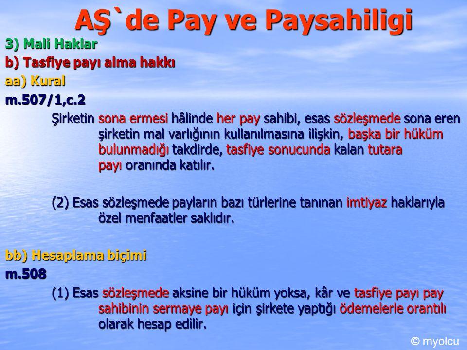 AŞ`de Pay ve Paysahiligi 3) Mali Haklar b) Tasfiye payı alma hakkı aa) Kural m.507/1,c.2 m.507/1,c.2 Şirketin sona ermesi hâlinde her pay sahibi, esas