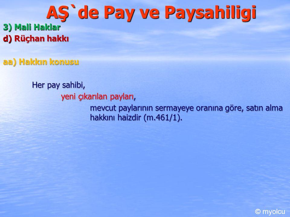 AŞ`de Pay ve Paysahiligi 3) Mali Haklar d) Rüçhan hakkı aa) Hakkın konusu Her pay sahibi, yeni çıkarılan payları, mevcut paylarının sermayeye oranına göre, satın alma hakkını haizdir (m.461/1).