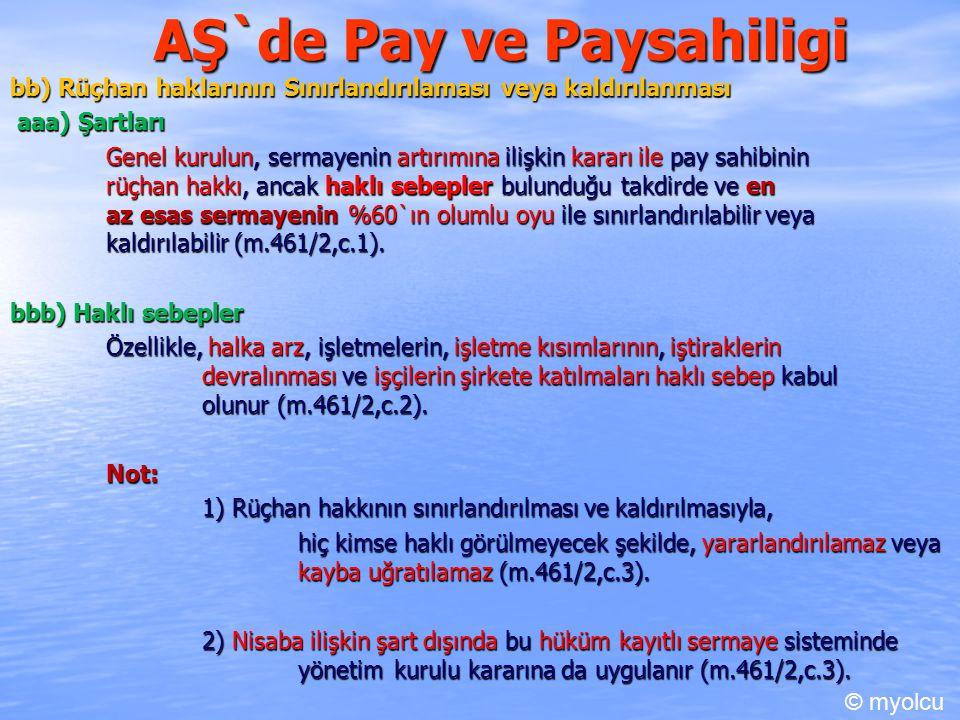 AŞ`de Pay ve Paysahiligi bb) Rüçhan haklarının Sınırlandırılaması veya kaldırılanması aaa) Şartları aaa) Şartları Genel kurulun, sermayenin artırımına ilişkin kararı ile pay sahibinin rüçhan hakkı, ancak haklı sebepler bulunduğu takdirde ve en az esas sermayenin %60`ın olumlu oyu ile sınırlandırılabilir veya kaldırılabilir (m.461/2,c.1).