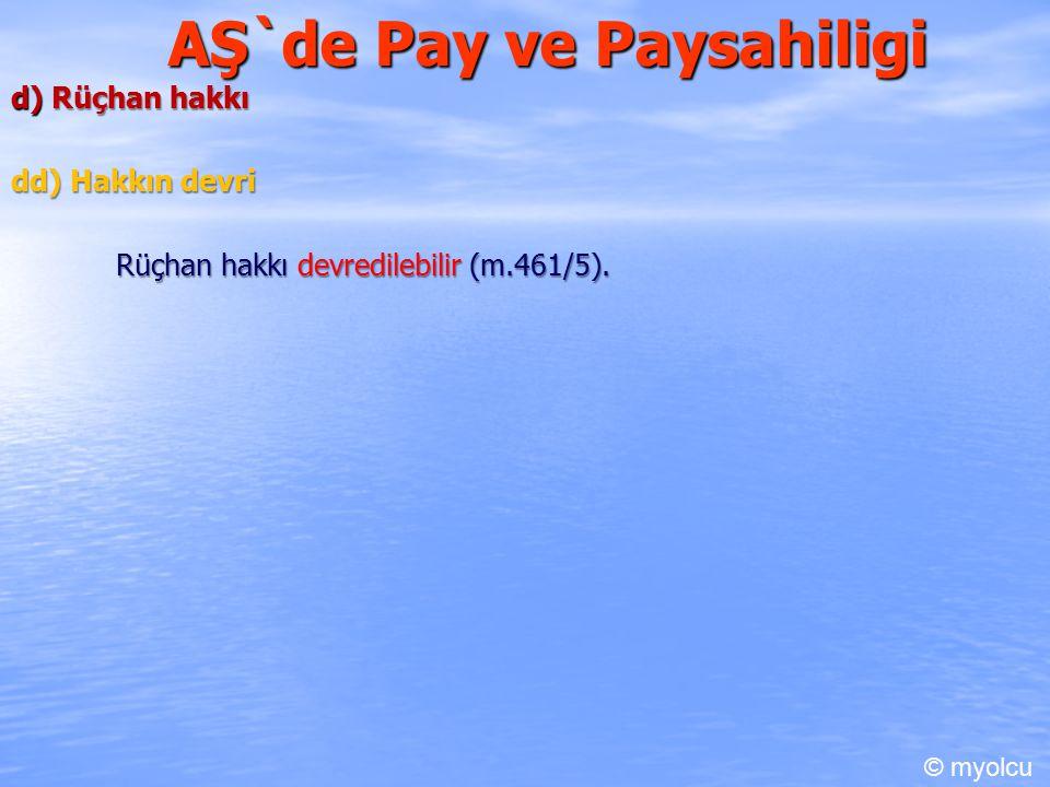 AŞ`de Pay ve Paysahiligi d) Rüçhan hakkı dd) Hakkın devri Rüçhan hakkı devredilebilir (m.461/5).