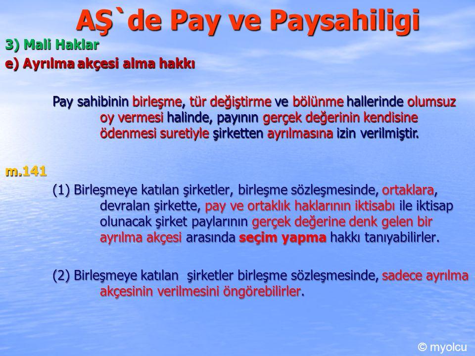 AŞ`de Pay ve Paysahiligi 3) Mali Haklar e) Ayrılma akçesi alma hakkı Pay sahibinin birleşme, tür değiştirme ve bölünme hallerinde olumsuz oy vermesi h