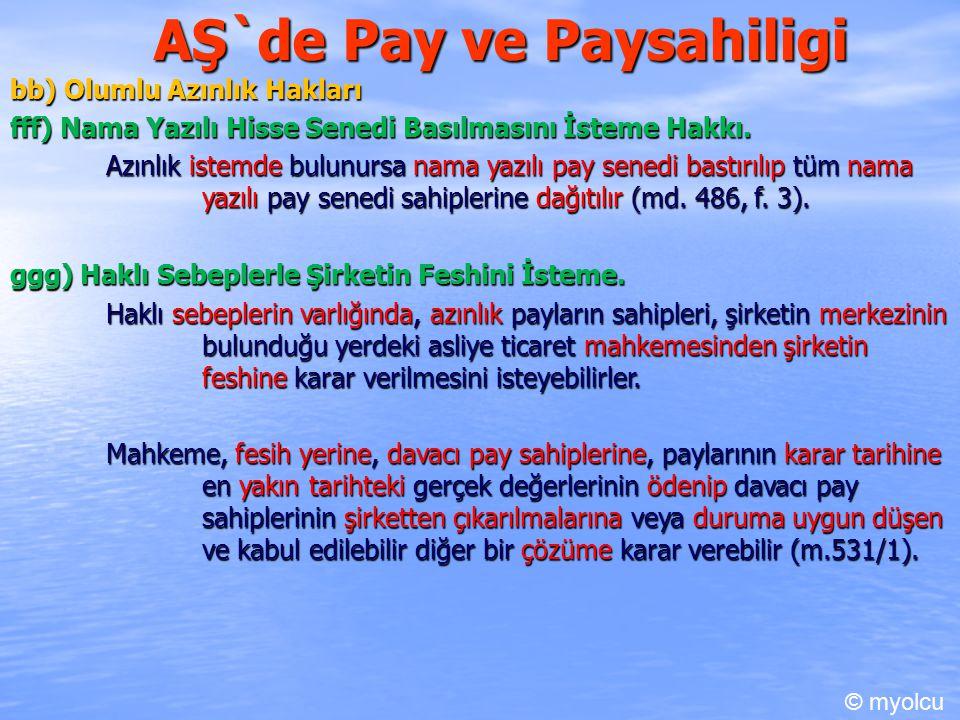 AŞ`de Pay ve Paysahiligi bb) Olumlu Azınlık Hakları fff) Nama Yazılı Hisse Senedi Basılmasını İsteme Hakkı. Azınlık istemde bulunursa nama yazılı pay