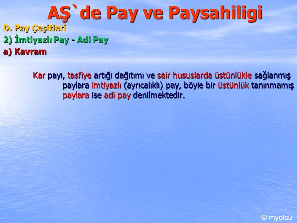 AŞ`de Pay ve Paysahiligi D. Pay Çeşitleri 2) İmtiyazlı Pay - Adi Pay a) Kavram Kar payı, tasfiye artığı dağıtımı ve sair hususlarda üstünlükle sağlanm