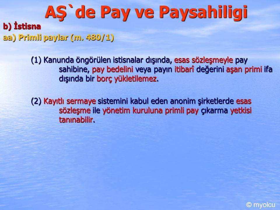 AŞ`de Pay ve Paysahiligi b) İstisna aa) Primli paylar (m. 480/1) (1) Kanunda öngörülen istisnalar dışında, esas sözleşmeyle pay sahibine, pay bedelini