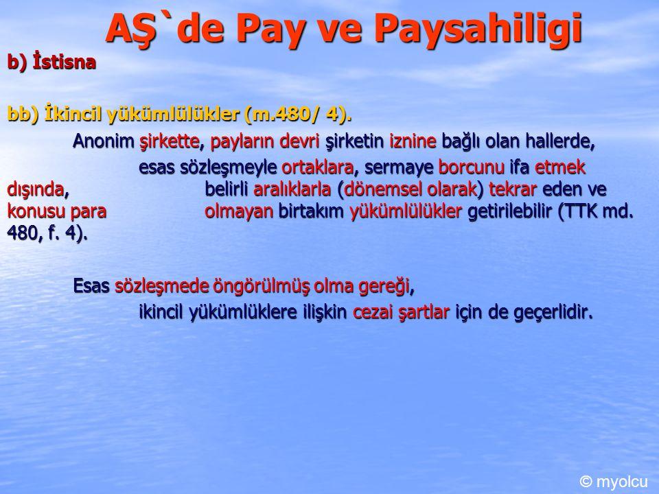 AŞ`de Pay ve Paysahiligi b) İstisna bb) İkincil yükümlülükler (m.480/ 4). Anonim şirkette, payların devri şirketin iznine bağlı olan hallerde, esas sö
