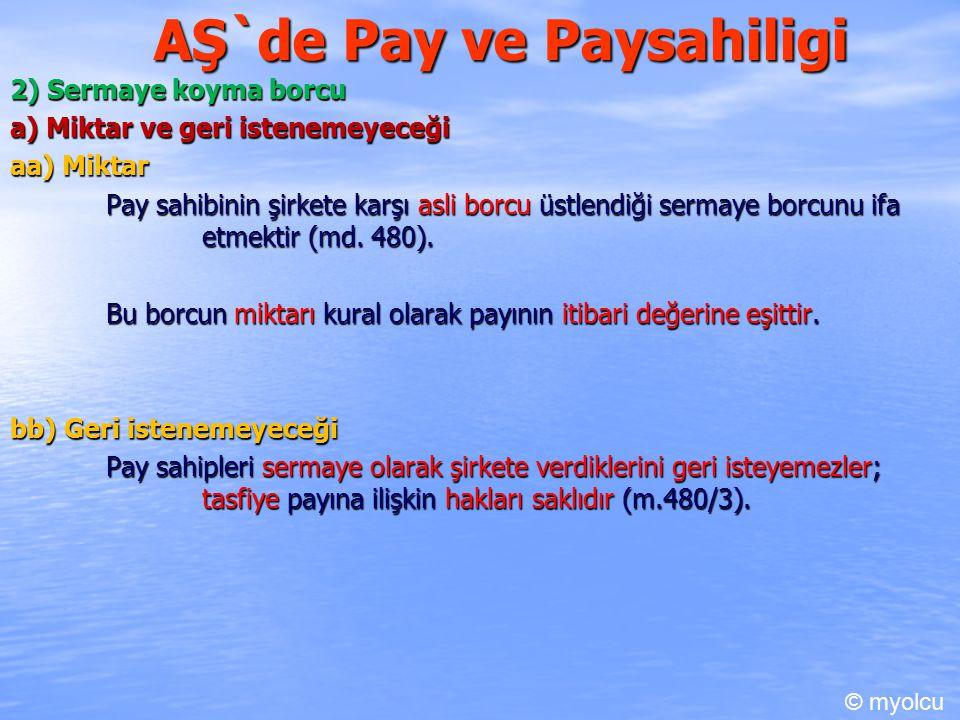 AŞ`de Pay ve Paysahiligi 2) Sermaye koyma borcu a) Miktar ve geri istenemeyeceği aa) Miktar Pay sahibinin şirkete karşı asli borcu üstlendiği sermaye borcunu ifa etmektir (md.