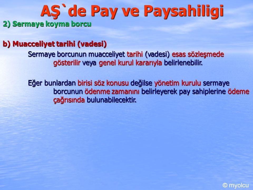 AŞ`de Pay ve Paysahiligi 2) Sermaye koyma borcu b) Muacceliyet tarihi (vadesi) Sermaye borcunun muacceliyet tarihi (vadesi) esas sözleşmede gösterilir veya genel kurul kararıyla belirlenebilir.