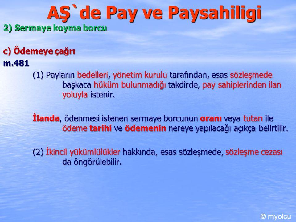 AŞ`de Pay ve Paysahiligi 2) Sermaye koyma borcu c) Ödemeye çağrı m.481 m.481 (1) Payların bedelleri, yönetim kurulu tarafından, esas sözleşmede başkac