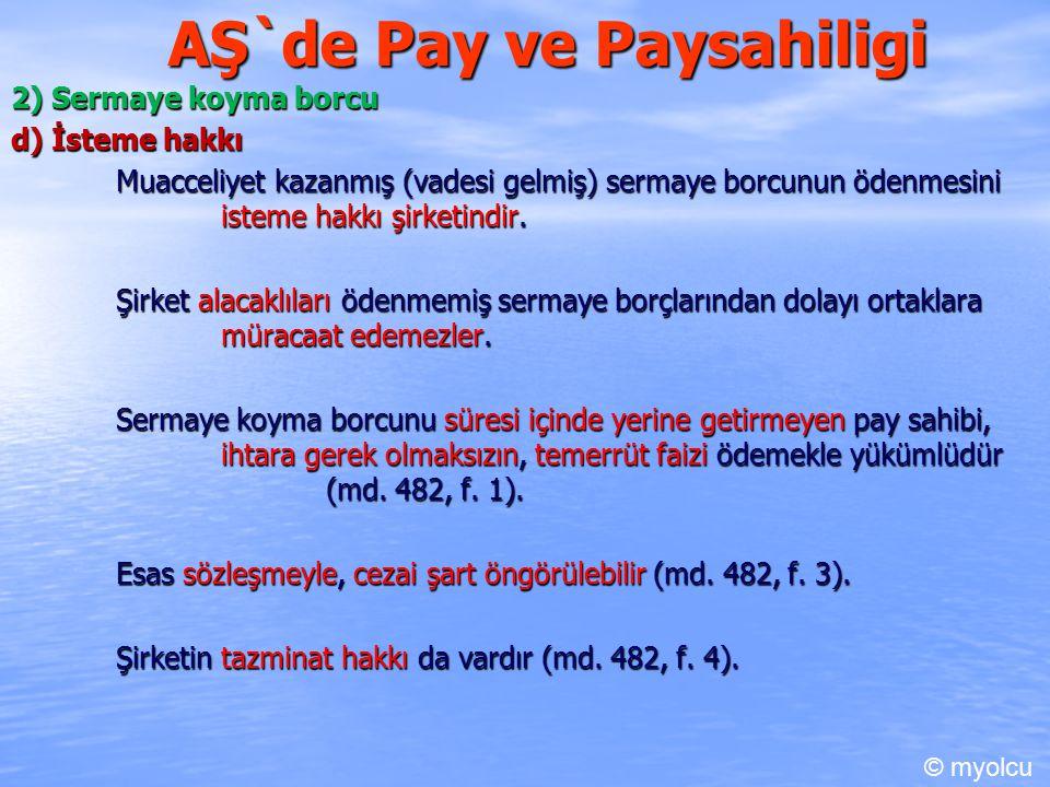 AŞ`de Pay ve Paysahiligi 2) Sermaye koyma borcu d) İsteme hakkı Muacceliyet kazanmış (vadesi gelmiş) sermaye borcunun ödenmesini isteme hakkı şirketin
