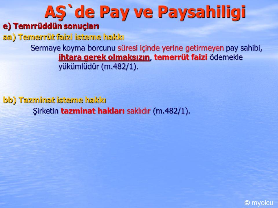 AŞ`de Pay ve Paysahiligi e) Temrrüddün sonuçları aa) Temerrüt faizi isteme hakkı Sermaye koyma borcunu süresi içinde yerine getirmeyen pay sahibi, ihtara gerek olmaksızın, temerrüt faizi ödemekle yükümlüdür (m.482/1).