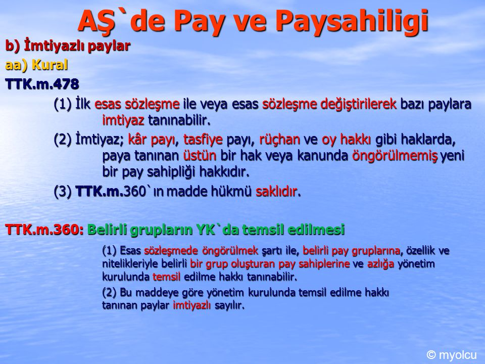 AŞ`de Pay ve Paysahiligi b) İmtiyazlı paylar aa) Kural TTK.m.478 TTK.m.478 (1) İlk esas sözleşme ile veya esas sözleşme değiştirilerek bazı paylara imtiyaz tanınabilir.