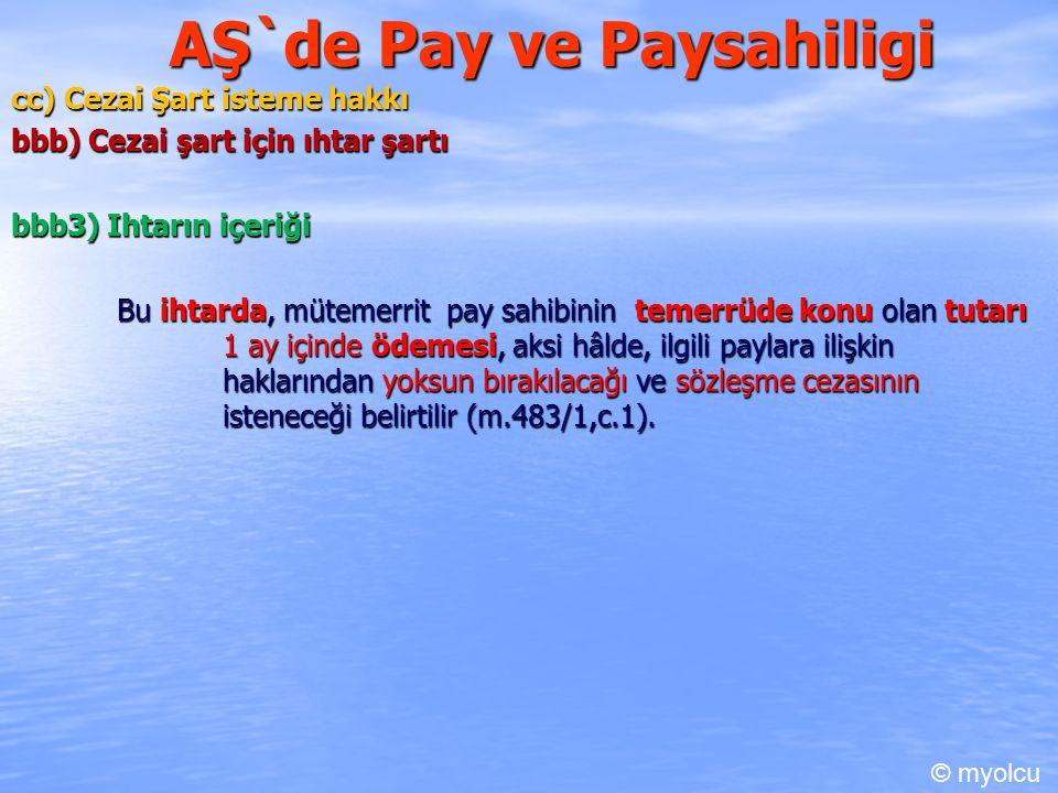 AŞ`de Pay ve Paysahiligi cc) Cezai Şart isteme hakkı bbb) Cezai şart için ıhtar şartı bbb3) Ihtarın içeriği Bu ihtarda, mütemerrit pay sahibinin temerrüde konu olan tutarı 1 ay içinde ödemesi, aksi hâlde, ilgili paylara ilişkin haklarından yoksun bırakılacağı ve sözleşme cezasının isteneceği belirtilir (m.483/1,c.1).