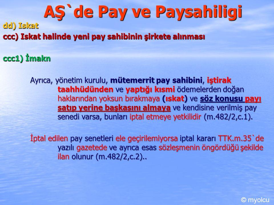 AŞ`de Pay ve Paysahiligi dd) Iskat ccc) Iskat halinde yeni pay sahibinin şirkete alınması ccc1) İmakn Ayrıca, yönetim kurulu, mütemerrit pay sahibini, iştirak taahhüdünden ve yaptığı kısmi ödemelerden doğan haklarından yoksun bırakmaya (ıskat) ve söz konusu payı satıp yerine başkasını almaya ve kendisine verilmiş pay senedi varsa, bunları iptal etmeye yetkilidir (m.482/2,c.1).