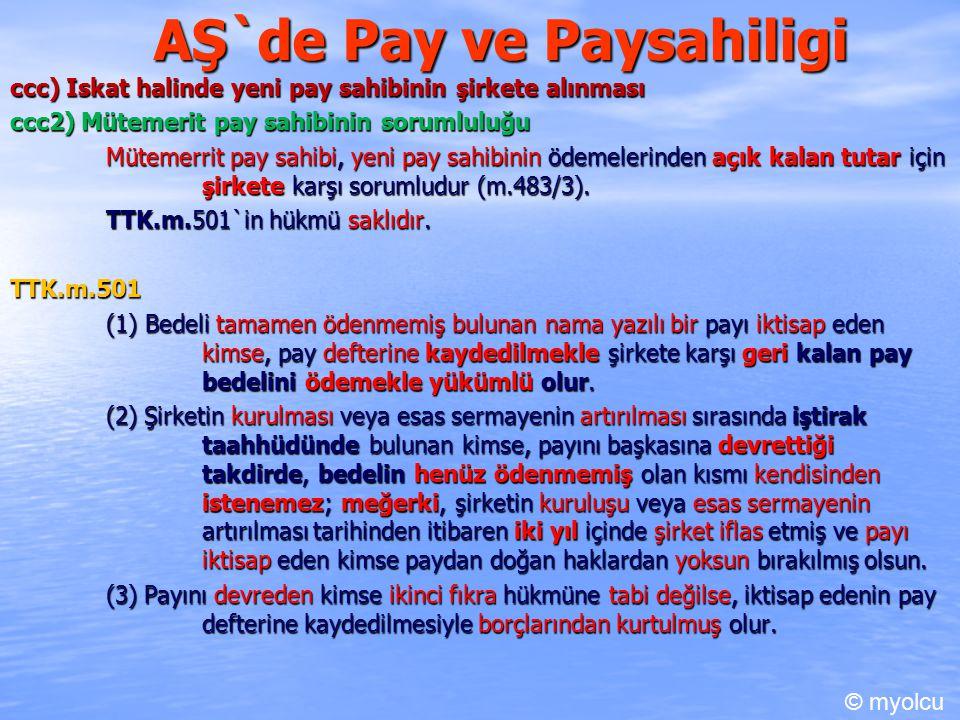AŞ`de Pay ve Paysahiligi ccc) Iskat halinde yeni pay sahibinin şirkete alınması ccc2) Mütemerit pay sahibinin sorumluluğu Mütemerrit pay sahibi, yeni pay sahibinin ödemelerinden açık kalan tutar için şirkete karşı sorumludur (m.483/3).