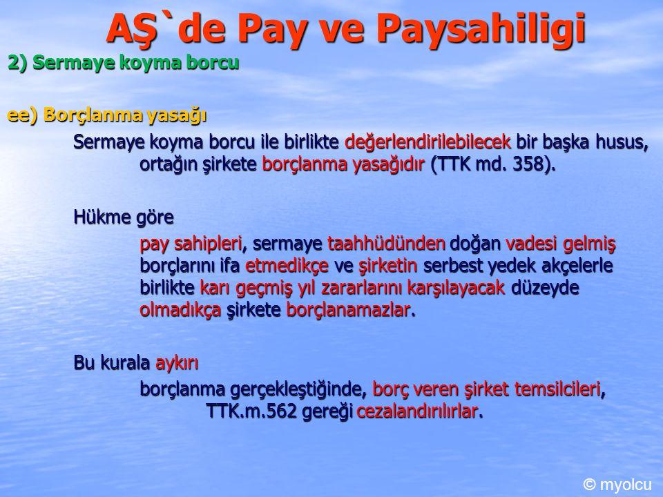 AŞ`de Pay ve Paysahiligi 2) Sermaye koyma borcu ee) Borçlanma yasağı Sermaye koyma borcu ile birlikte değerlendirilebilecek bir başka husus, ortağın şirkete borçlanma yasağıdır (TTK md.