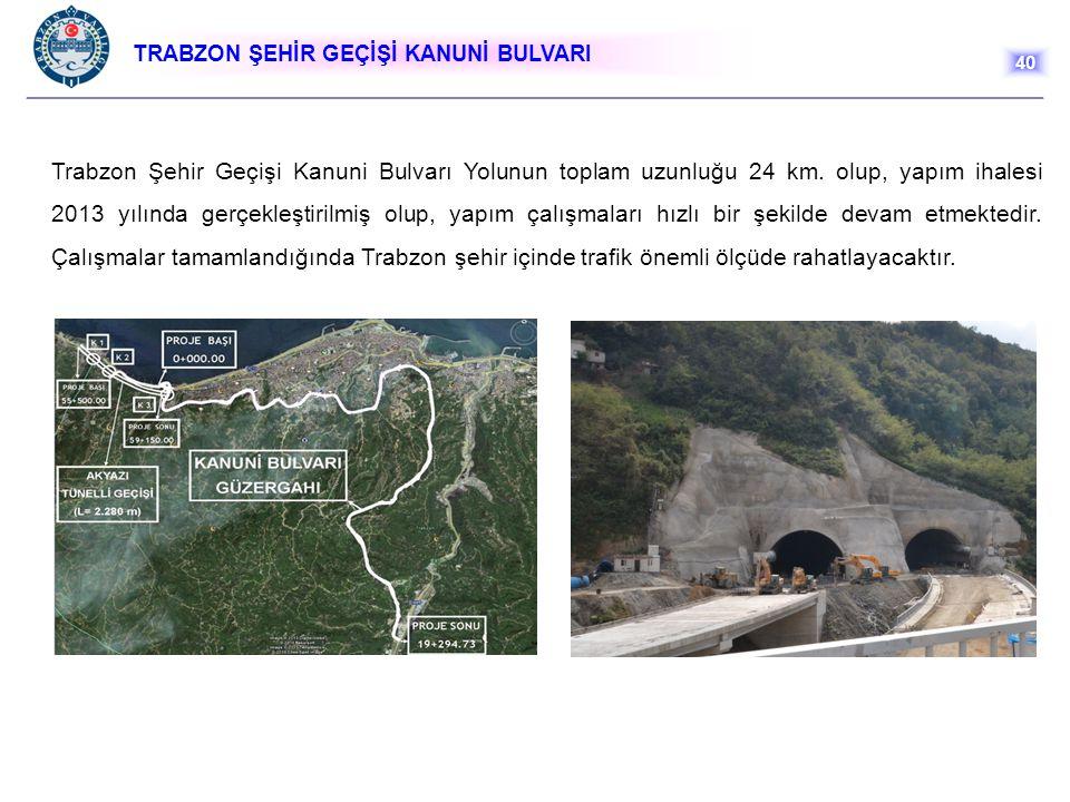 TRABZON ŞEHİR GEÇİŞİ KANUNİ BULVARI 40 Trabzon Şehir Geçişi Kanuni Bulvarı Yolunun toplam uzunluğu 24 km. olup, yapım ihalesi 2013 yılında gerçekleşti