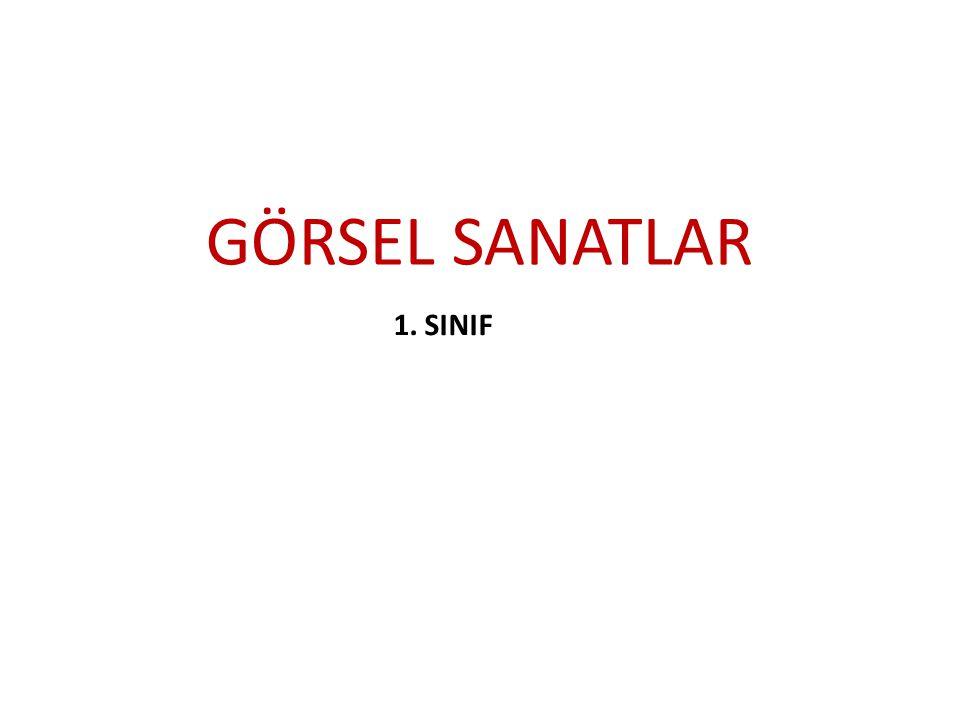 GÖRSEL SANATLAR 1. SINIF
