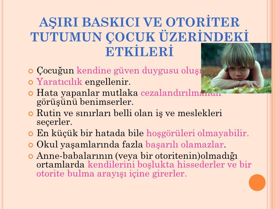 A ŞıRı B ASKıCı -O TORITER T UTUM Otoriter tutumda çocukların kişilik özellikleri, ilgi ve gereksinimleri dikkate alınmamaktadır.