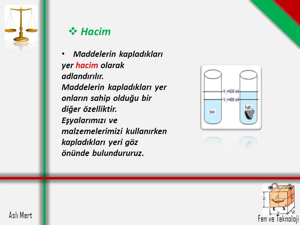 Aslı Mert Fen ve Teknoloji  Hacim Sıvı maddelerin hacimlerini ölçmek için dereceli kaplar kullanılır.Hacim birimleri litre ve mililitre ile ifade edilir.