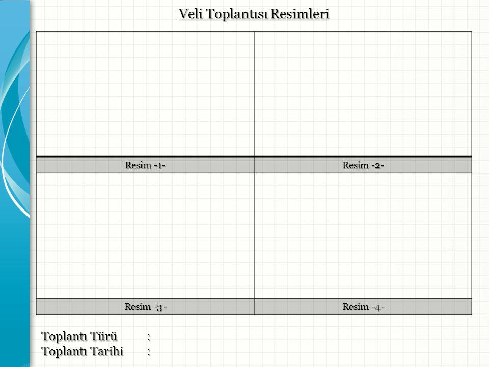 Resim -1- Resim -2- Resim -3- Resim -4- Toplantı Türü : Toplantı Tarihi: Veli Toplantısı Resimleri