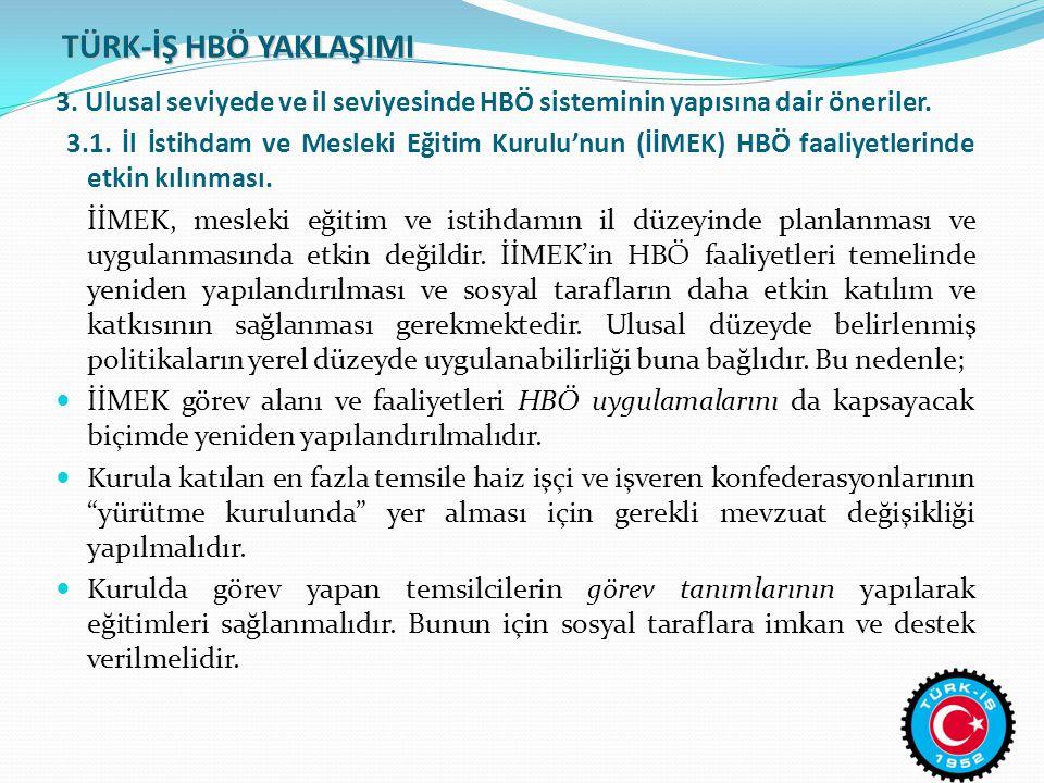 TÜRK-İŞ HBÖ YAKLAŞIMI 3. Ulusal seviyede ve il seviyesinde HBÖ sisteminin yapısına dair öneriler. 3.1. İl İstihdam ve Mesleki Eğitim Kurulu'nun (İİMEK