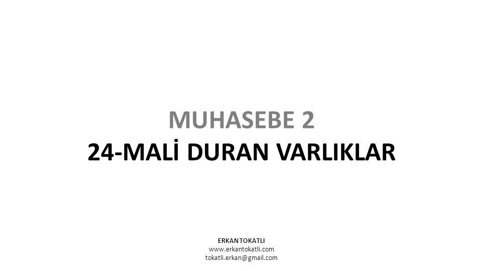 ERKAN TOKATLI www.erkantokatli.com tokatli.erkan@gmail.com MUHASEBE 2 24-MALİ DURAN VARLIKLAR