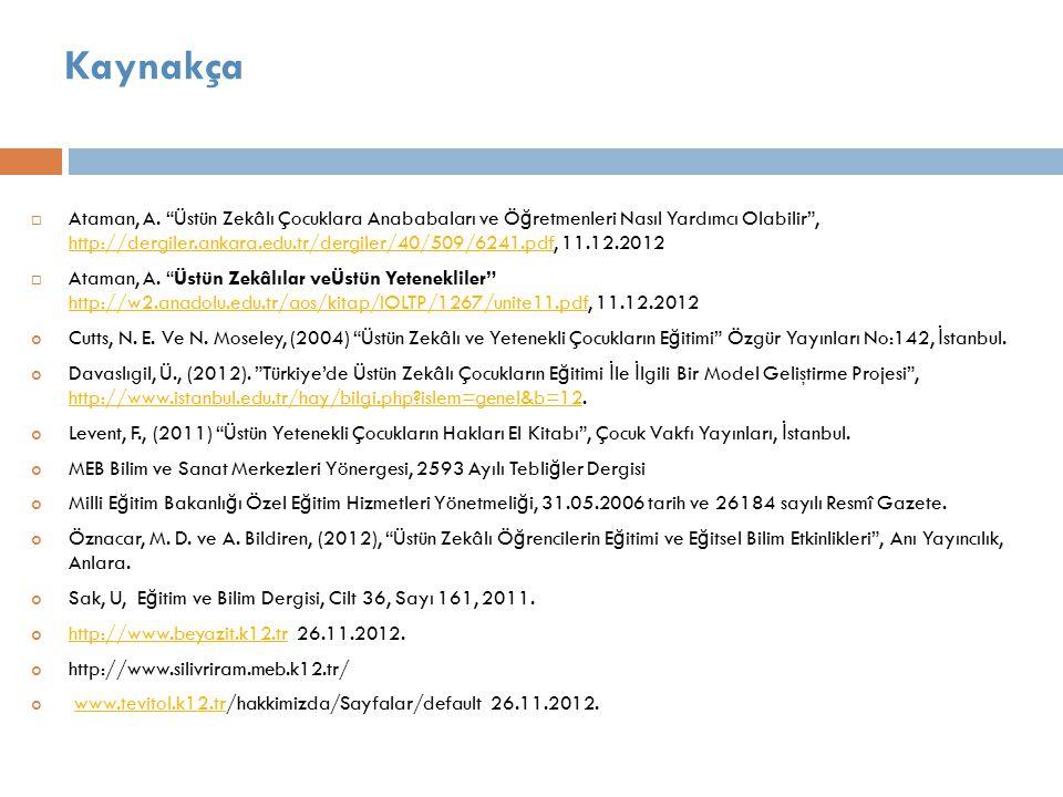 """Kaynakça  Ataman, A. """"Üstün Zekâlı Çocuklara Anababaları ve Ö ğ retmenleri Nasıl Yardımcı Olabilir"""", http://dergiler.ankara.edu.tr/dergiler/40/509/62"""