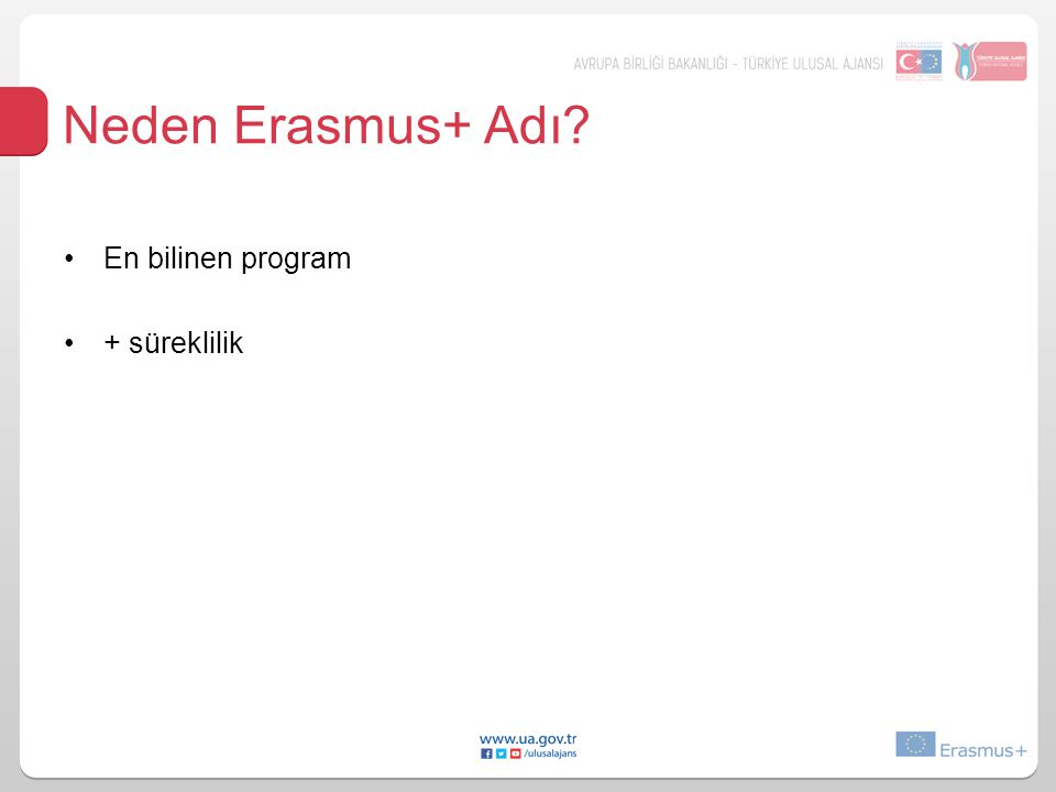 Neden Erasmus+ Adı En bilinen program + süreklilik