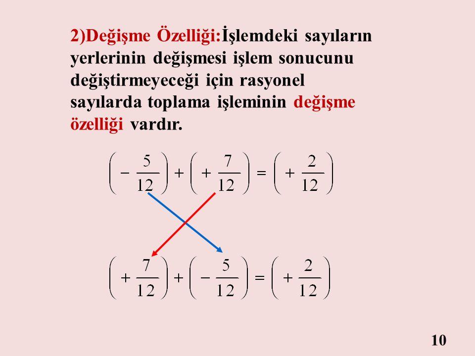 Rasyonel Sayılarda Toplama İşleminin Özelikleri Q 1)Kapalılık Özelliği:Rasyonel sayılar toplandığında, sonuç yine bir rasyonel sayı ise kapalılık özel