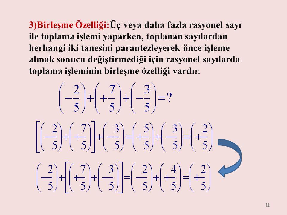 2)Değişme Özelliği:İşlemdeki sayıların yerlerinin değişmesi işlem sonucunu değiştirmeyeceği için rasyonel sayılarda toplama işleminin değişme özelliği