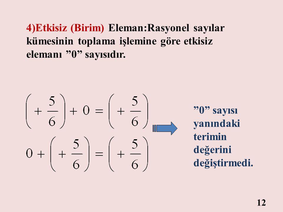 11 3)Birleşme Özelliği:Üç veya daha fazla rasyonel sayı ile toplama işlemi yaparken, toplanan sayılardan herhangi iki tanesini parantezleyerek önce iş