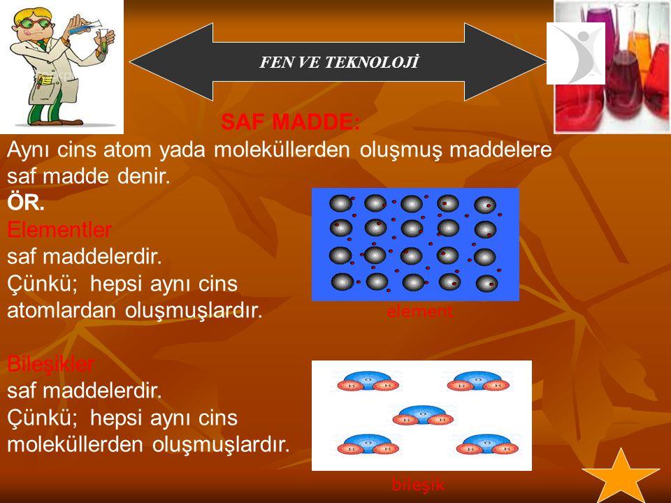 FEN VE TEKNOLOJİ Elementler Tek çeşit atomdan oluşan maddelere element denir.