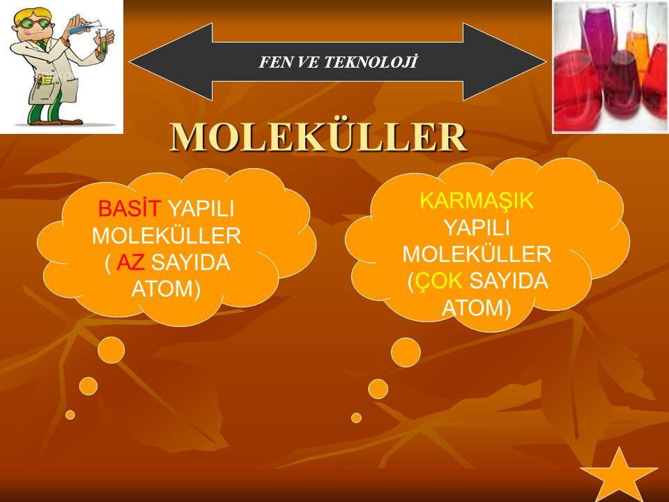 FEN VE TEKNOLOJİ Molekül - Madde Atomların birleşmesiyle molekül, moleküllerin birleşmesiyle madde oluşur.