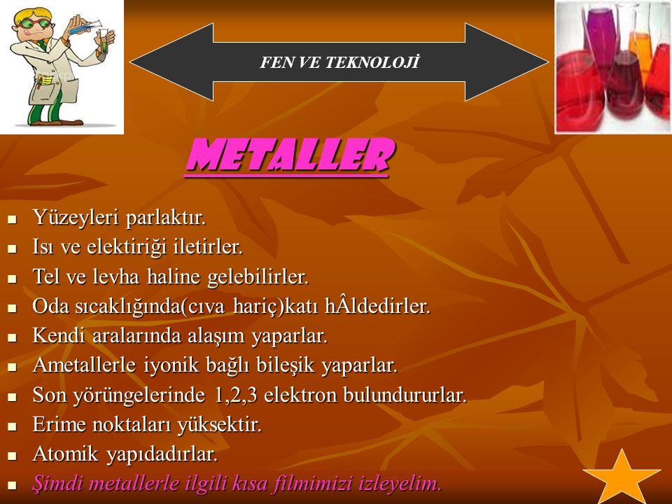 FEN VE TEKNOLOJİ Periyodik tabloda 1A,2A,3A grubu elementleri metal, 4A,5A,6A,7A grubu elementleri ametal, 8A grubu elementleri yarımetaldir.