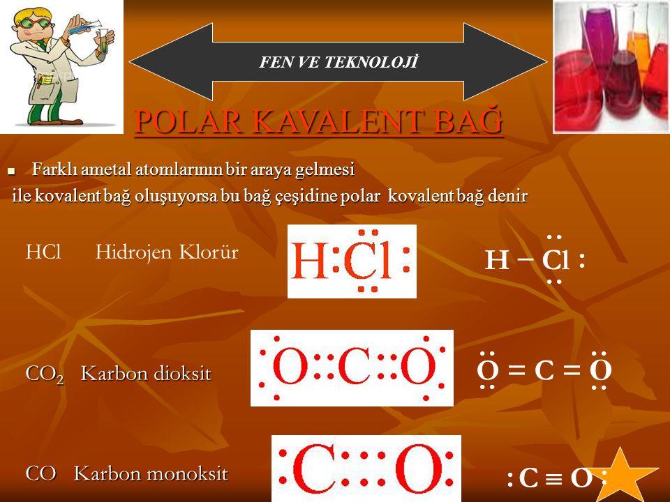 FEN VE TEKNOLOJİ Eğer elektron ortaklaşması aynı ametal atomları arasında oluşuyorsa bu kovalent bağ türüne APOLAR KOVALENT BAĞ denir Eğer elektron ortaklaşması aynı ametal atomları arasında oluşuyorsa bu kovalent bağ türüne APOLAR KOVALENT BAĞ denir ÖRNEKLER ÖRNEKLER Cl HH + Yukarıdaki örnekte farklı ametal atomlarının oluşturduğu bağın yapısını inceleyelim