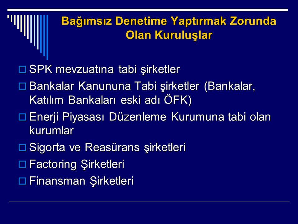 Bağımsız Denetime Yaptırmak Zorunda Olan Kuruluşlar  SPK mevzuatına tabi şirketler  Bankalar Kanununa Tabi şirketler (Bankalar, Katılım Bankaları es