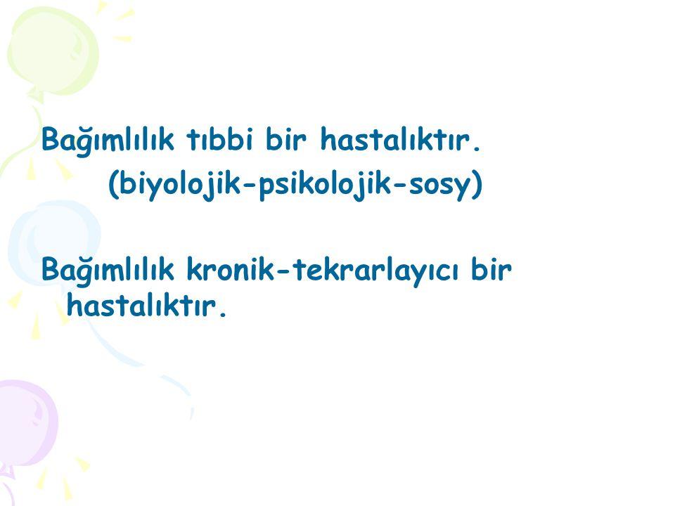 Bağımlılık tıbbi bir hastalıktır. (biyolojik-psikolojik-sosy) Bağımlılık kronik-tekrarlayıcı bir hastalıktır.
