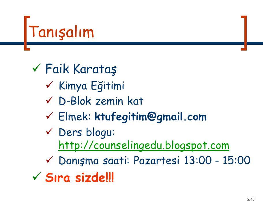 2/45 Tanışalım Faik Karataş Kimya Eğitimi D-Blok zemin kat Elmek: ktufegitim@gmail.com Ders blogu: http://counselingedu.blogspot.com http://counseling