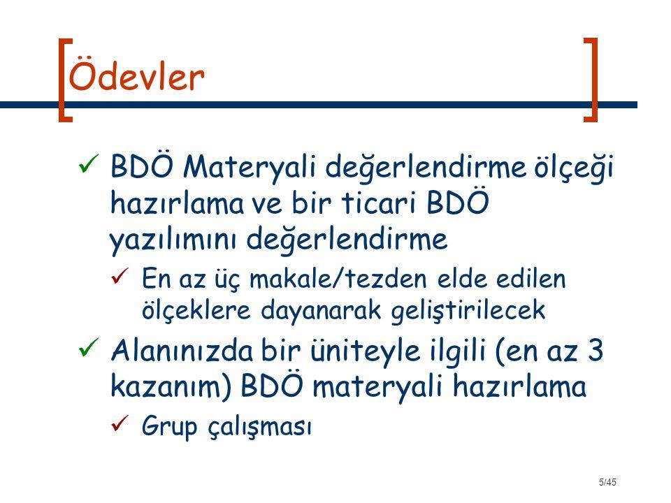 5/45 Ödevler BDÖ Materyali değerlendirme ölçeği hazırlama ve bir ticari BDÖ yazılımını değerlendirme En az üç makale/tezden elde edilen ölçeklere daya