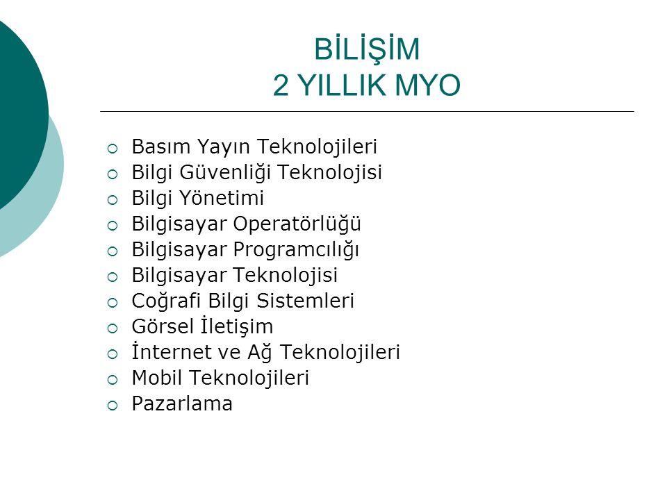 BİLİŞİM 2 YILLIK MYO  Basım Yayın Teknolojileri  Bilgi Güvenliği Teknolojisi  Bilgi Yönetimi  Bilgisayar Operatörlüğü  Bilgisayar Programcılığı  Bilgisayar Teknolojisi  Coğrafi Bilgi Sistemleri  Görsel İletişim  İnternet ve Ağ Teknolojileri  Mobil Teknolojileri  Pazarlama