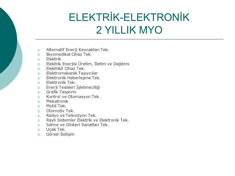 ELEKTRİK-ELEKTRONİK 2 YILLIK MYO  Alternatif Enerji Kaynakları Tek.  Biyomedikal Cihaz Tek  Elektrik  Elektrik Enerjisi Üretim, İletim ve Dağıtımı