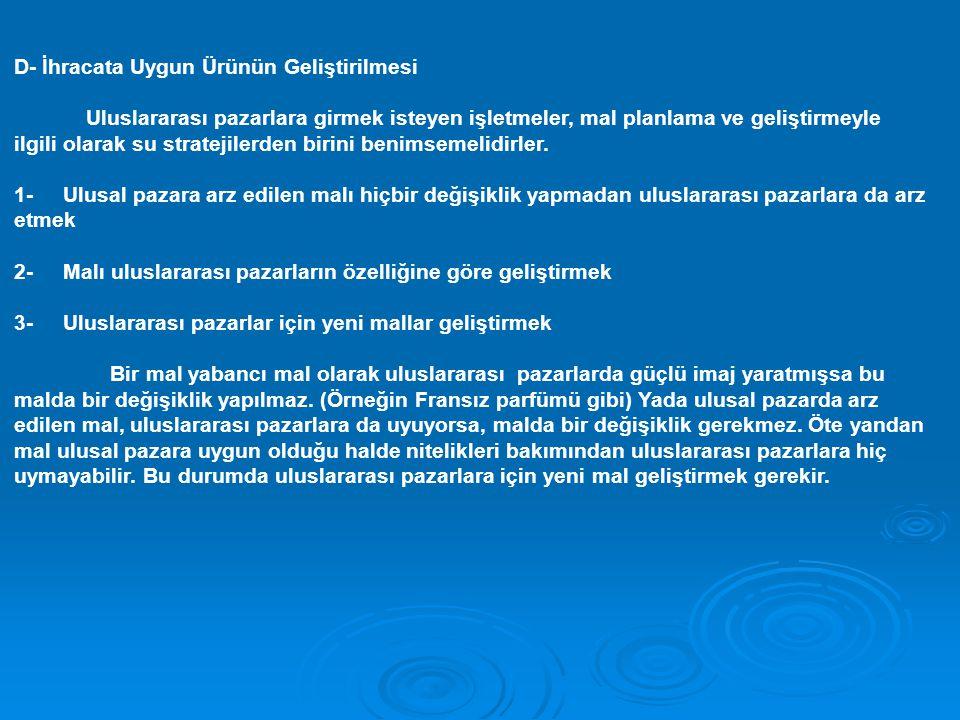 D- İhracata Uygun Ürünün Geliştirilmesi Uluslararası pazarlara girmek isteyen işletmeler, mal planlama ve geliştirmeyle ilgili olarak su stratejilerde