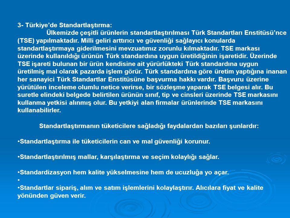 3- Türkiye'de Standartlaştırma: Ülkemizde çeşitli ürünlerin standartlaştırılması Türk Standartları Enstitüsü'nce (TSE) yapılmaktadır. Milli geliri art