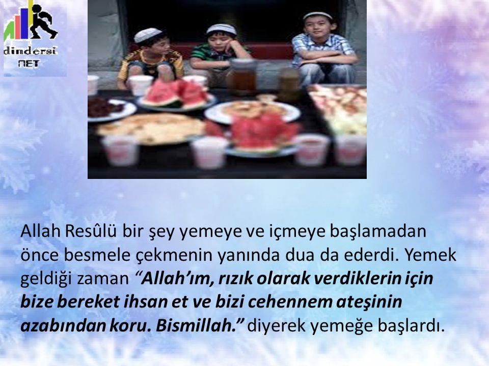"""Allah Resûlü bir şey yemeye ve içmeye başlamadan önce besmele çekmenin yanında dua da ederdi. Yemek geldiği zaman """"Allah'ım, rızık olarak verdiklerin"""