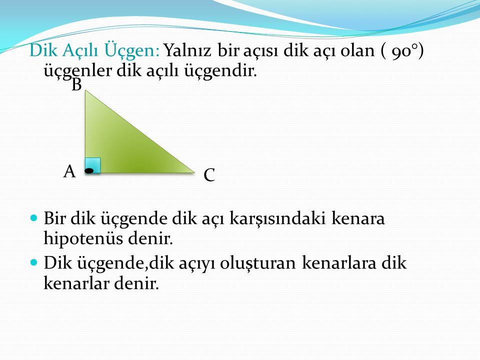 Dik Açılı Üçgen: Yalnız bir açısı dik açı olan ( 90°) üçgenler dik açılı üçgendir. Bir dik üçgende dik açı karşısındaki kenara hipotenüs denir. Dik üç