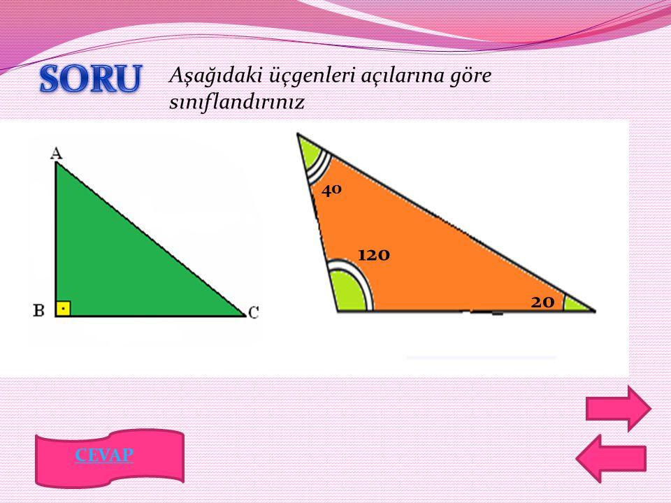 40 120 20 Aşağıdaki üçgenleri açılarına göre sınıflandırınız CEVAP
